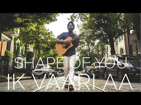 Ed Sheeran - Shape Of You | Arijit Singh - Ik Vaari Aa (Gurpreet Sarin Mashup Cover)