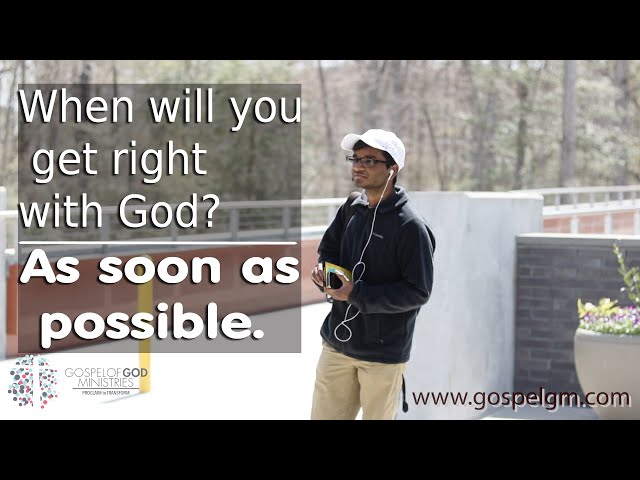 Gospel of God Ministries- Episode 34 (When Will You Get Right With God? Soon!)