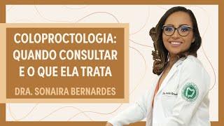 Coloproctologia: quando ir à consulta e quais doenças trata | Dra. Sonaira Bernardes | Grupo Elas