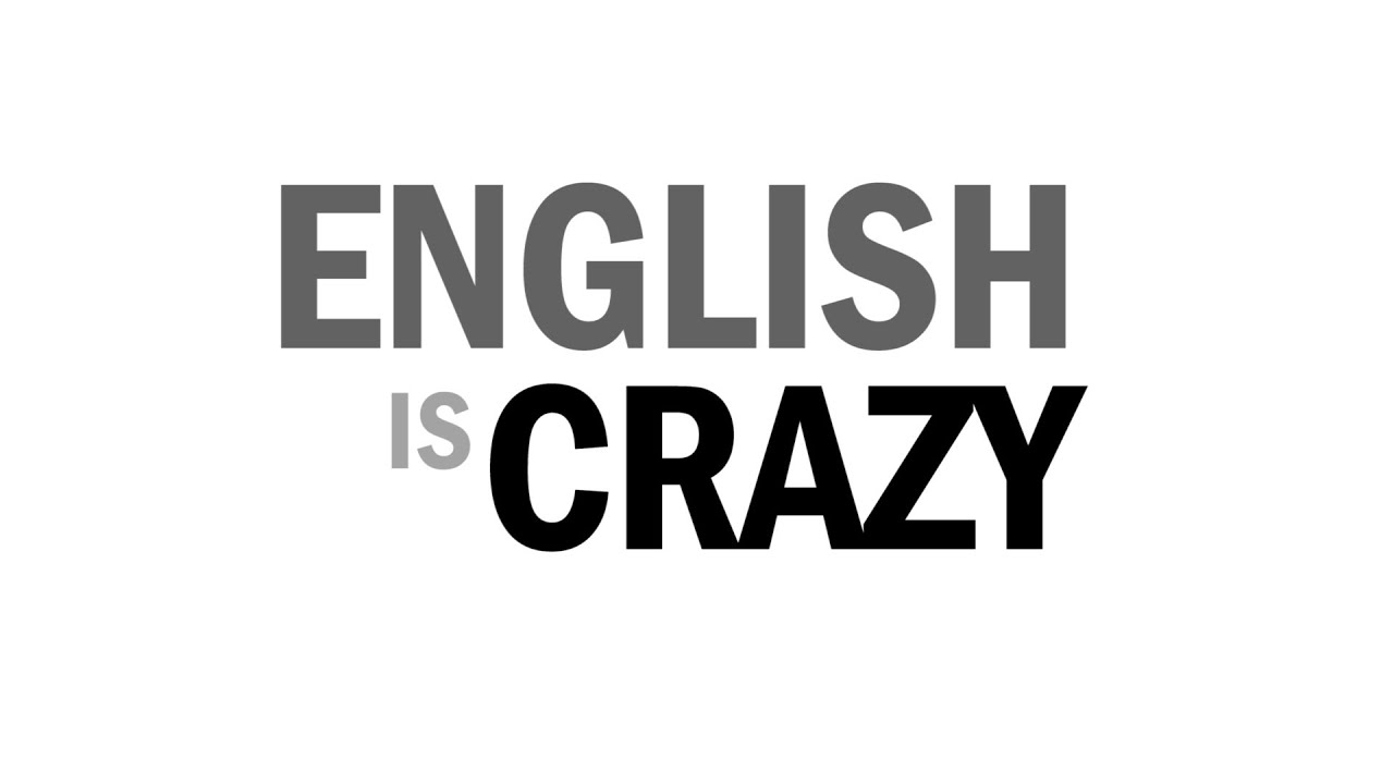 English is a crazy language... Part 2