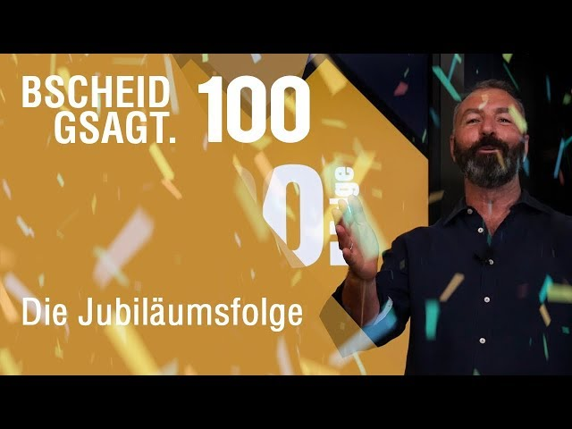 Bscheid Gsagt - Folge 100: Die Jubiläumsfolge