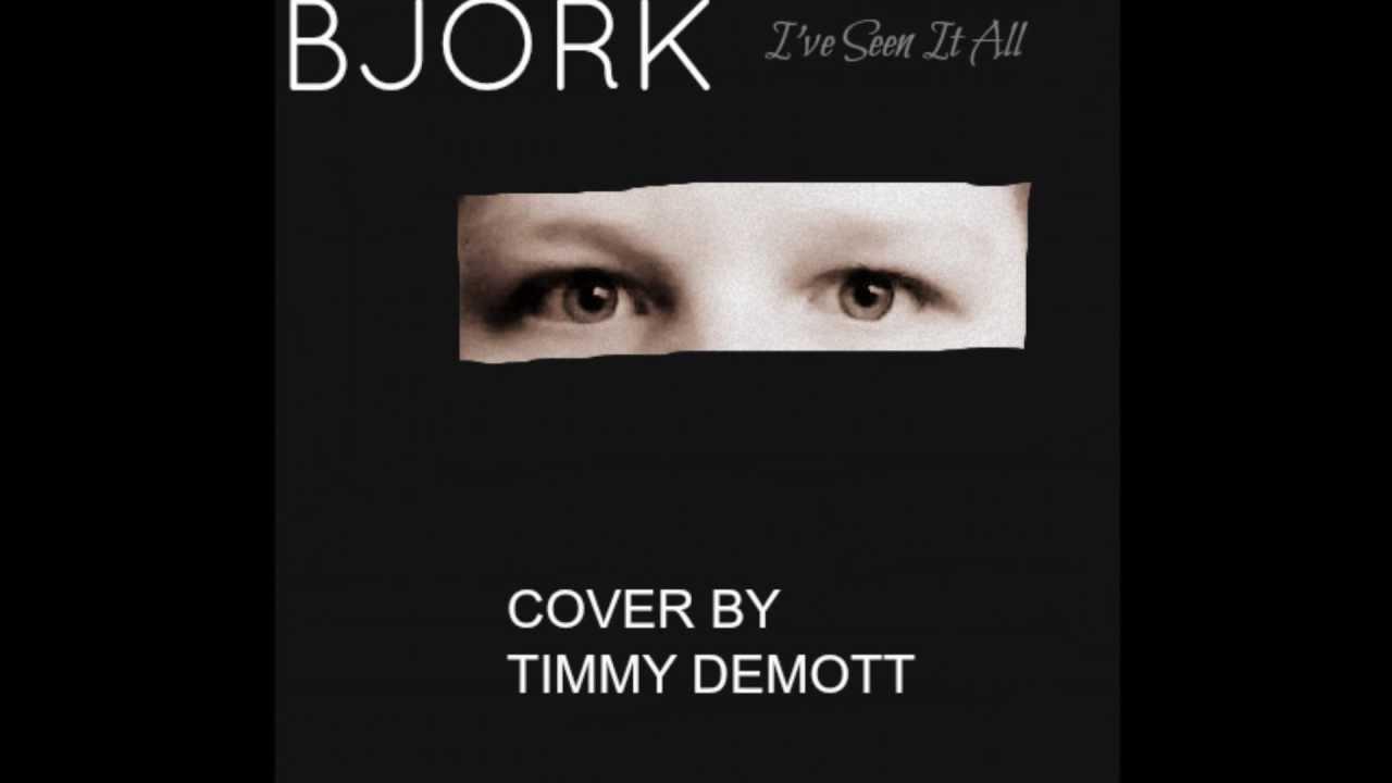 bjork-i-ve-seen-it-all-cover-timmy-demott
