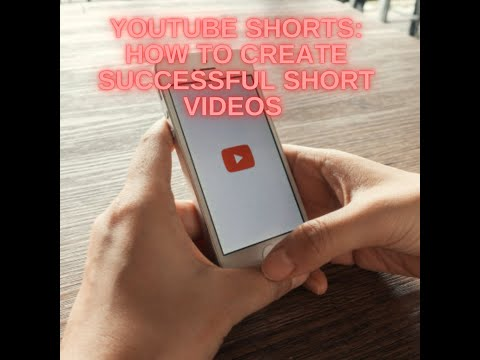 YouTube Shorts How to Create Successful Short Videos