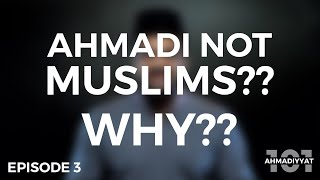 Why are Ahmadis declared non-Muslims?? | Ahmadiyyat 101 | Episode 3