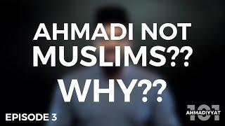 Why are Ahmadis declared non-Muslims?? | Ahmadiyyat 101 | Episode 3