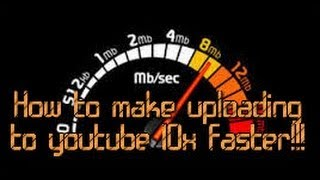 How to increase upload speed to youtube 10x faster