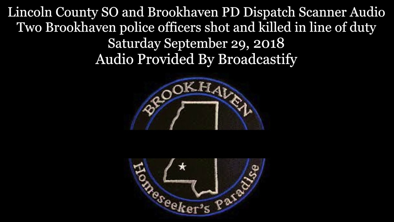 Brookhaven Police Dispatch Scanner Audio Two Brookhaven police officers  shot and killed