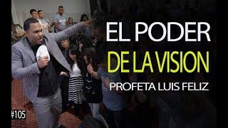 EL PODER DE LA VISION - Predicas Cristianas | PROFETA LUIS FELIZ