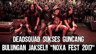 "Video DEADSQUAD SUKSES GUNCANG BULUNGAN JAKSEL!! ""NOXA FEST 2017"" download MP3, 3GP, MP4, WEBM, AVI, FLV Agustus 2018"