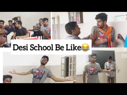 """DESI SCHOOL BE LIKE""  
