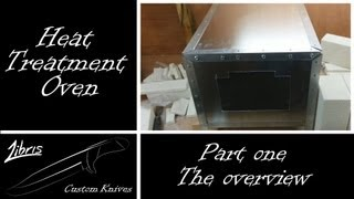 Heat Treatment Oven Build: Part 1 - The overview