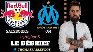 SALZBOURG - OM : 2 - 1 EUROPA LEAGUE 2018 # LE DEBRIEF + MARSEILLE EN FINALE !! / 03-05-2018