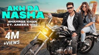 Akh da Nasha by Shahroz Khan ft. Areeka Haq | Official Music Video | Latest Punjabi Song 2021