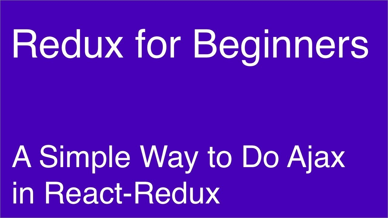 A Simple Way to Do Ajax in React-Redux - Redux for Beginners