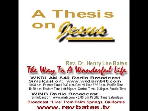 A Thesis on Jesus, Rev Bates The Way to a Wonderful Life