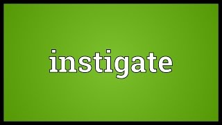 Instigate Meaning