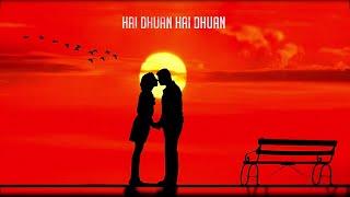 Hai Dhuan Hai Dhuan (High Quality 4K Heart Touching Songs)
