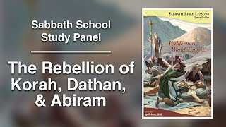 "Sabbath Bible Lesson 7: ""The Rebellion of Korah, Dathan, and Abiram"" - Wilderness Wanderings (2)"