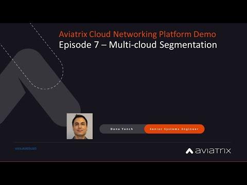 E7 Aviatrix Demo – Multi-cloud Segmentation