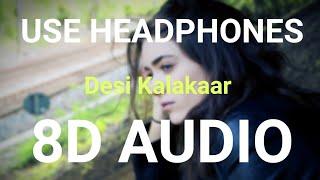Desi Kalakaar (8D AUDIO) | Honey Singh | Bass Boosted | 8d Punjabi Songs.mp3