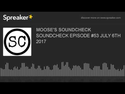 SOUNDCHECK EPISODE #53 JULY 6TH 2017