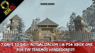 Скачать 7 DAYS TO DIE ACTUALIZACION 1 16 PS4 XBOX PATCH UPDATE 11 POR FIN TENEMOS VENDEDORES