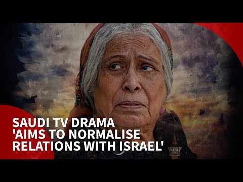 Saudi TV drama'aims to normalise relations with Israel', From YouTubeVideos