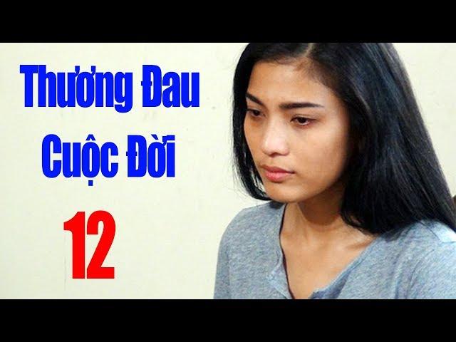 Thương Đau Cuộc Đời - Tập 12 | Phim Tình Cảm Việt Nam Mới Hay Nhất 2018