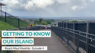 "Reach Maui Monthly, Episode 4: ""Getting To Know Our Island"""