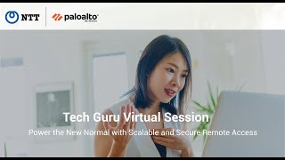 Tech Guru Virtual Session: Scalable and Secure Remote Access with Palo Alto Networks and NTT Ltd.