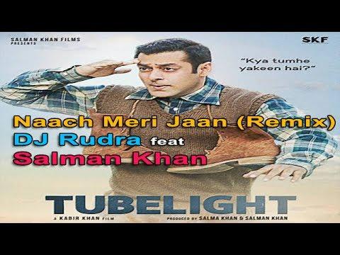 Naach Meri Jaan (Official Remix) DJ Rudra (Tubelight) ft Salman Khan  SRK 2017