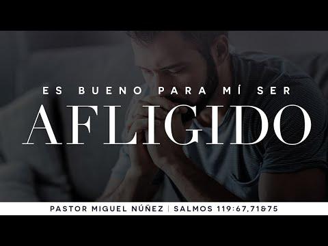 Es bueno para mi ser afligido - Pastor Miguel Núñez