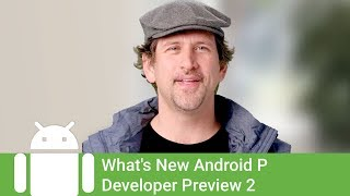 What's New Android P Developer Preview 2
