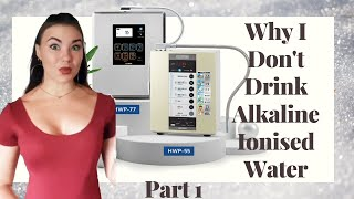 Why I Don't Drink Alkaline Ionized Water - Part 1