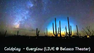Coldplay - Everglow Lyrics  ( LIVE @ Belasco Theater )