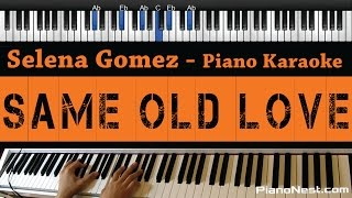 Selena Gomez - Same Old Love - Piano Karaoke / Sing Along / Cover with Lyrics