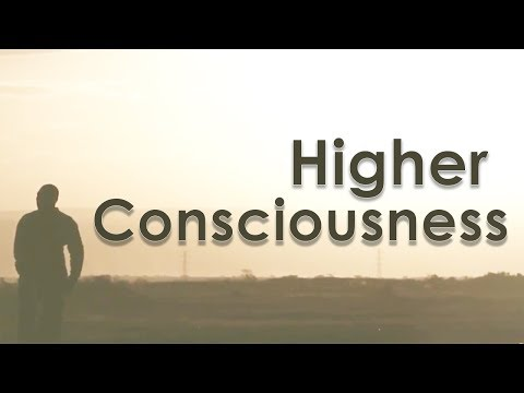 Higher Consciousness - What Does It Mean To Be Human?