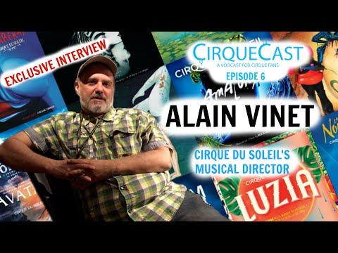 Alain Vinet Interview - Cirque's Musical Director | Episode 6 | CirqueCast