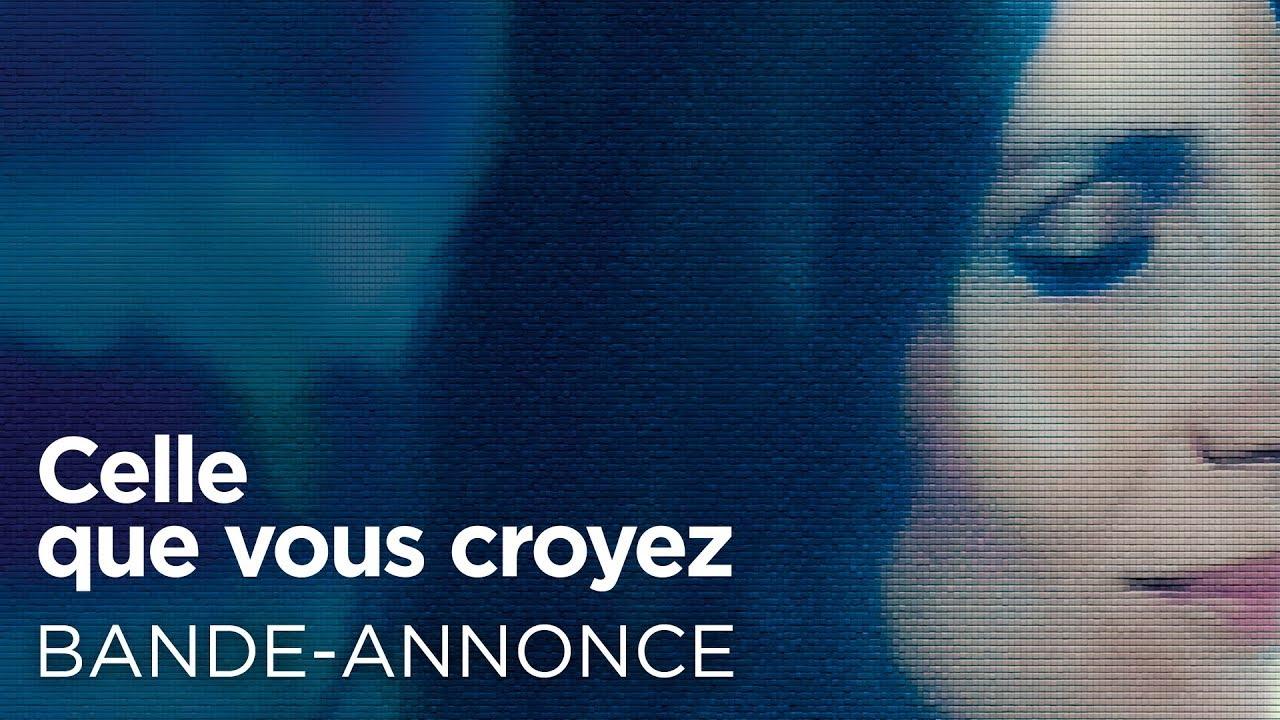 CELLE QUE VOUS CROYEZ - Bande-annonce