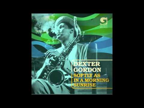 DEXTER GORDON - Softly As in The Morning Sunrise