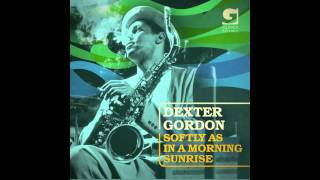 DEXTER GORDON - Softly As in The Morning Sunrise