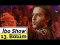 İbo Show - 13. Bölüm (Konuk : Ceylan - İsmail YK)