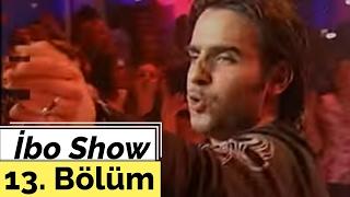 Ceylan - İsmail YK - İbo Show - 13. Bölüm (2005)