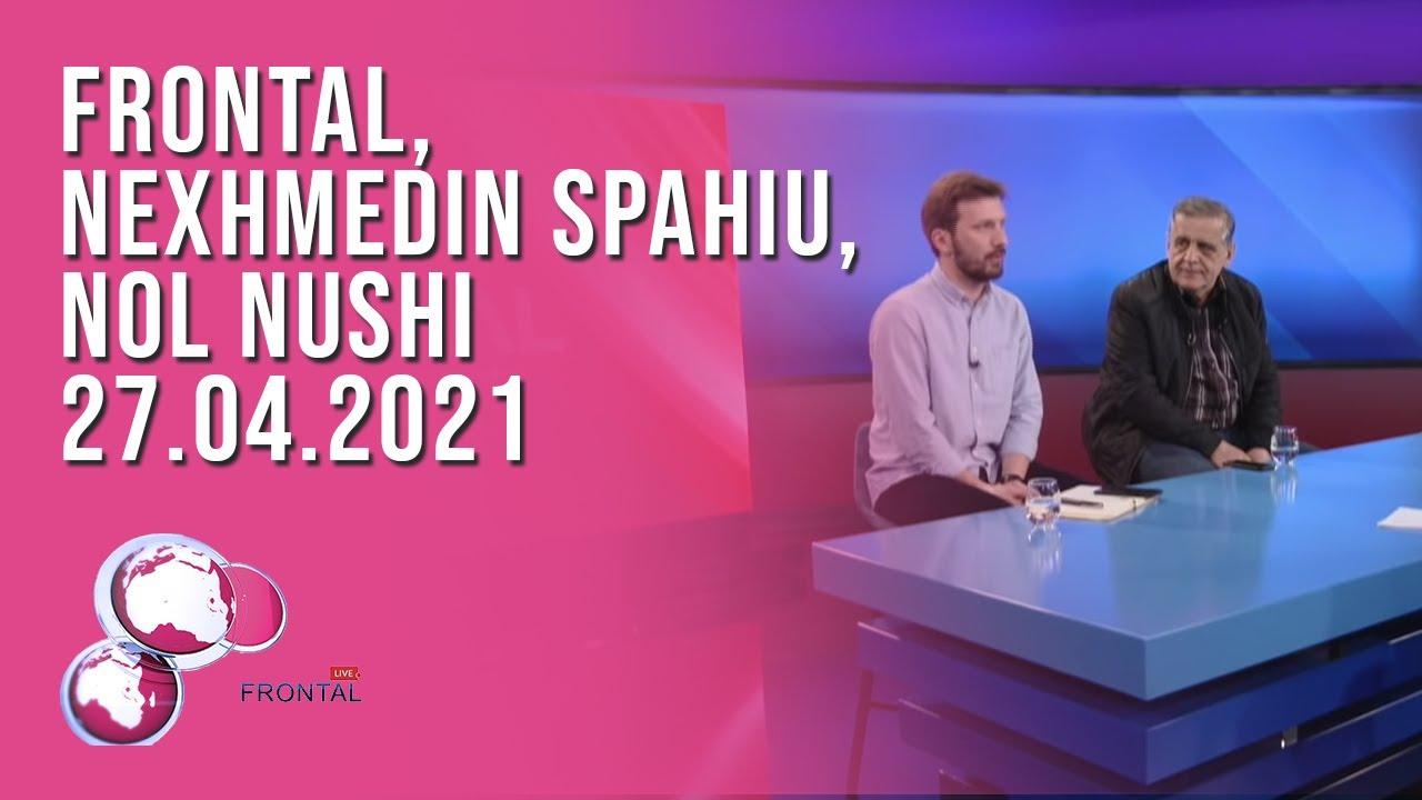 FRONTAL, Nexhmedin Spahiu, Nol Nushi – 27.04.2021