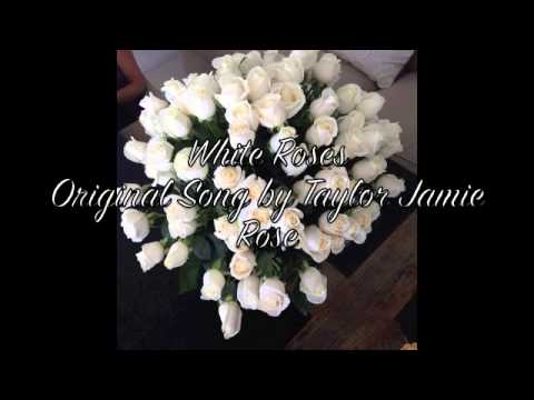 White Roses (Original song) by: Taylor Jamie Rose