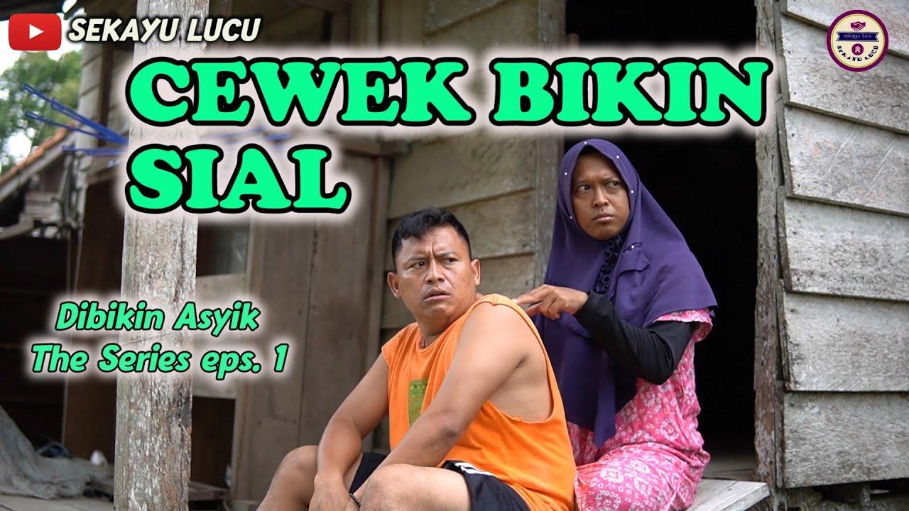 Cewek Bikin Sengsara ~ Dibikin Asyik The Series EPs. 1 ~ SEKAYU LUCU