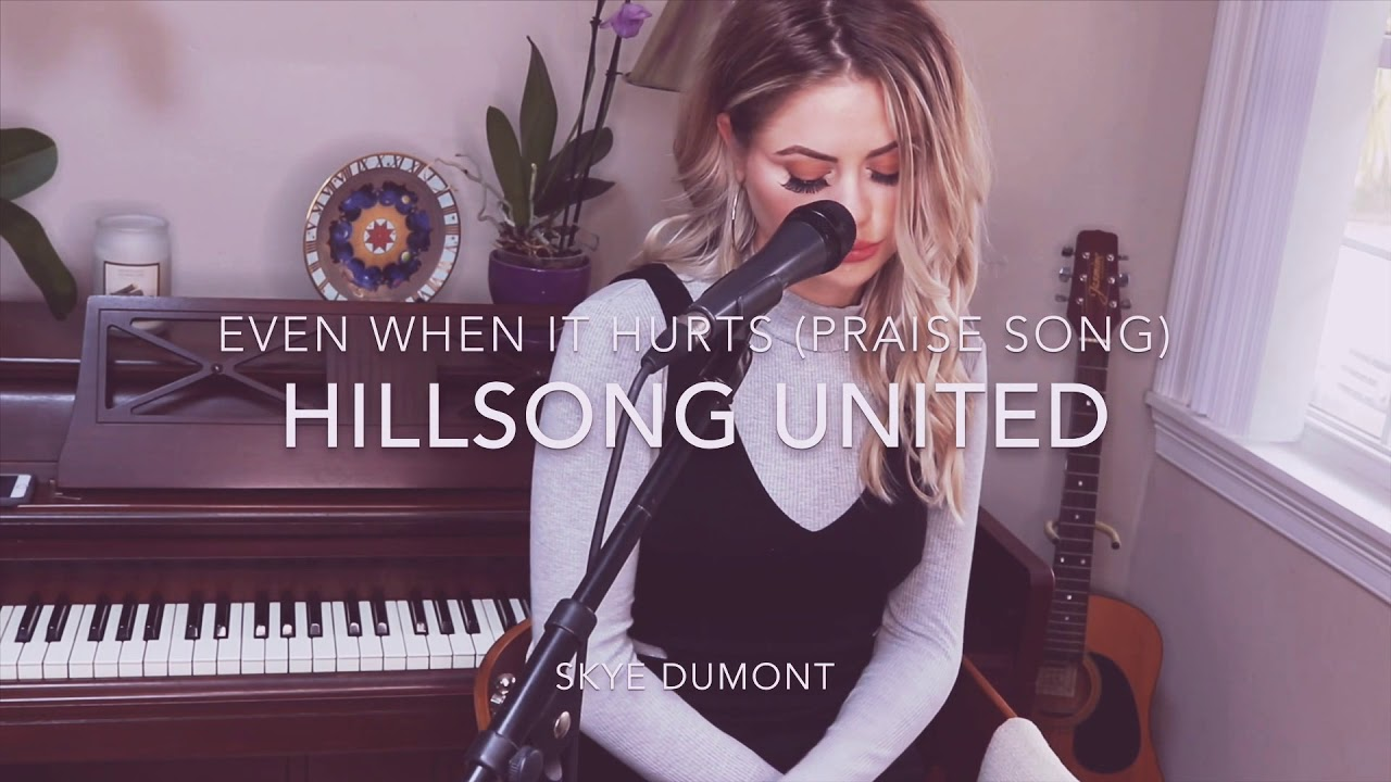 Download EVEN WHEN IT HURTS (praise song) | Hillsong UNITED (worship cover)