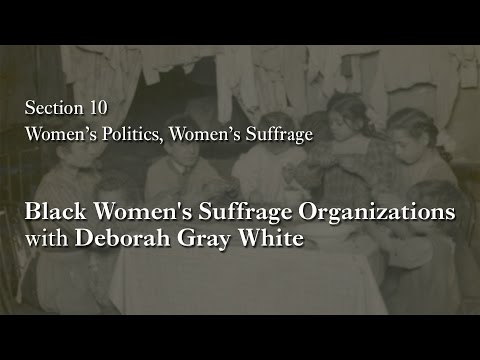 MOOC WHAW1.1x | 10.1.4 Black Women's Suffrage Organizations with Deborah Gray White