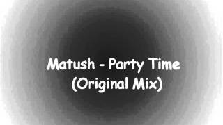 Matush - Party Time (Original Mix)