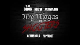Ya Boi Bron - My Niggas Is Shooters (feat. Kev, Jaymazin, Germz Mula & Poppadot) (Official Video)